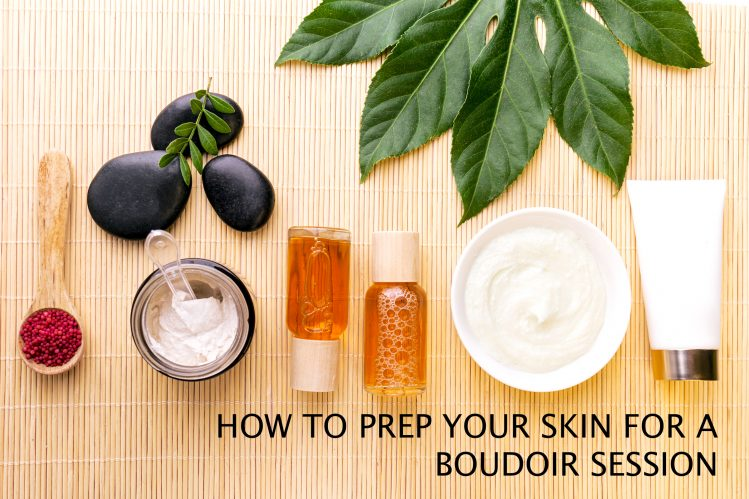 how to prep your skin for a boudoir session